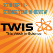 26 December, 2018 – Episode 701 – This Week in Science (TWIS) Podcast